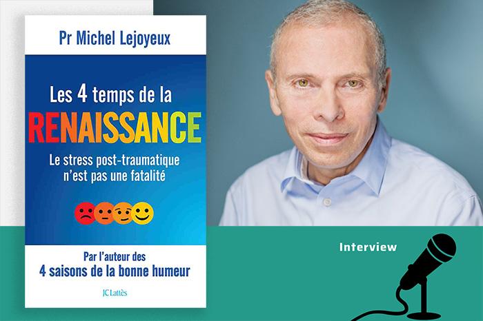 «Le Stress post-traumatique n'est pas une fatalité» Michel Lejoyeux